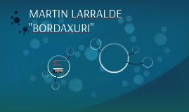 """MARTIN LARRALDE """"BORDAXURI"""""""