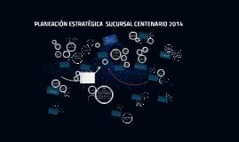 PLANEACION ESTRATEGICA  SUCURSAL 2014