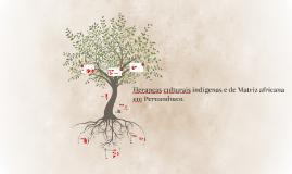 Heranças culturais indígenas e de Matriz africana em Pernamb
