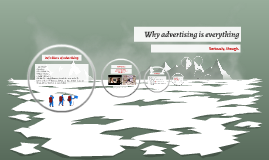 Why advertising is everything