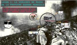 LECON 1: LA VIOLENCE DE MASSE DE LA PREMIERE GUERRE MONDIALE