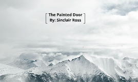 the painted door essay by sinclair ross Get everything you need to know about steven in the painted door the character of steven in the painted door from litcharts the painted door by sinclair ross.