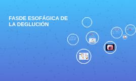 FASDE ESOFÁGICA DE LA DEGLUCIÓN
