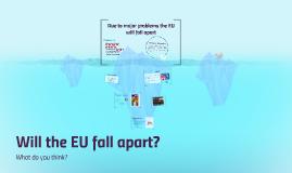 Due to major problems the EU will fall apart