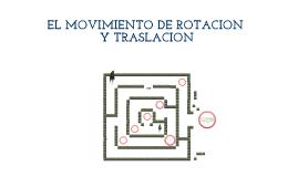 el movimiento de rotación y traslación