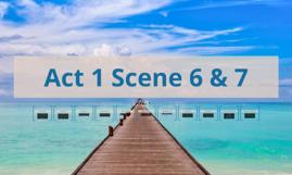 Act 1 Scene 6 & 7