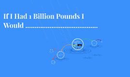 If I Had 1 Million Pounds I Would ..........................