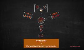 S.O. - Capítulo 5 - Deadlocks e Comunicação entre processos.