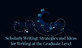 Graduate Research Series: Scholarly Writing