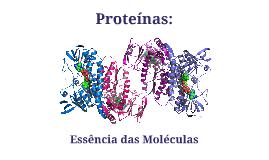 Proteínas - A essência das moléculas