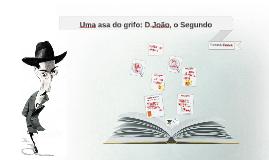 Uma asa do grifo: D.João, o Segundo