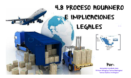 Copy of 4.8 PROCESO ADUANERO E IMPLICACIONES LEGALES