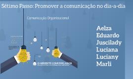 Copy of COMUNICAÇÃO ORGANIZACIONAL: Sétimo Passo