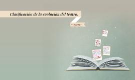 Clasificación de la evolución del teatro.