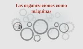 Las organizaciones como máquinas