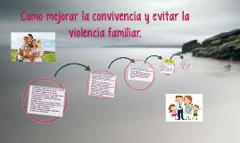 Como mejorar la convivencia y evitar la violencia familiar.
