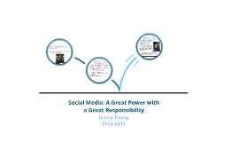 Social Media: With Great Power Comes with Great Responsibility