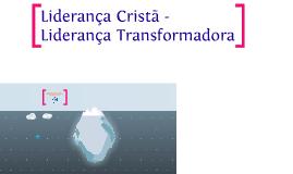 Copy of Liderança Cristã – Liderança transformadora