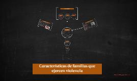 Copy of Características de familias que ejercen violencia