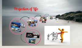 Projection of Life