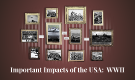 Important Impacts of the USA:  WWII