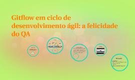 Copy of Gitflow em ciclo de desenvolvimento ágil: a felicidade do QA