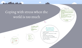 Coping with stress when the world is too much