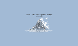 How To: Plan a Corporate Retreat