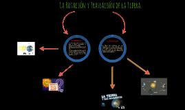Copy of La Rotación y Translación de la Tierra.