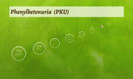 Pheylketonuria  (PKU)