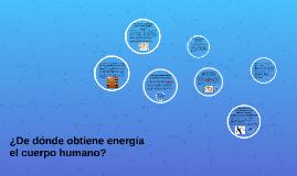 Copy of Copy of ¿De dónde obtiene energía el cuerpo humano?