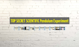 TOP SECRET SCIENTIFIC Pendulum Experiment