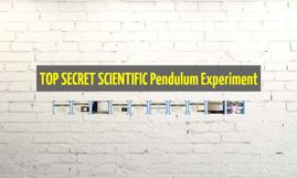 TOP SECRET SCIENTIFIC Pendulum Experiment