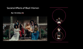 Societal Affects of Black Women