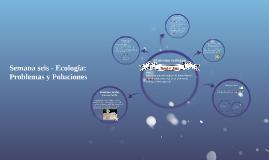 Semana seis - Ecología: Problemas y Poluciones