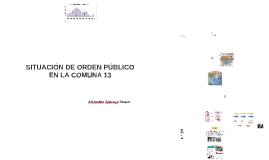 SITUACIÓN DE ORDEN PÚBLICO EN LA COMUNA 13