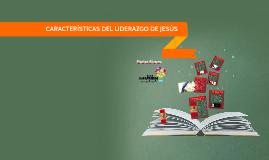 CARACTERISTICAS DEL LIDERAZGO DE JESÚS