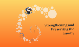 Strengthening and Preserving the Family