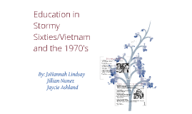 Education in Stormy Sixties/Vietnam and the 1970's