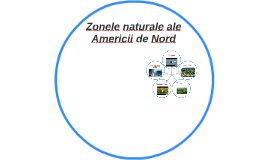 Copy of Zonele naturale ale Americii ded Nord