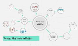 Towards a Micro Service architecture