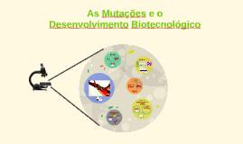 Copy of As mutações e  o desenvolvimento biotecnologico