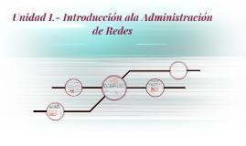 Unidad I.- Introducción ala Administración de Redes