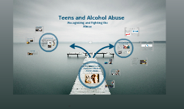 Copy of Teens and Alcohol Abuse