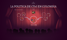 Copy of LA POLITICA DE CTeI EN COLOMBIA