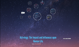Astrology: The Impact and Influences upon Human Life