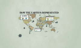 HOW THE EARTH IS REPRESENTED