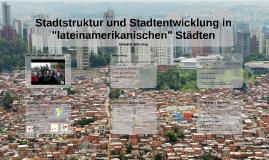 Stadtstruktur und Stadtentwicklung in lateinamerikanischen Städten