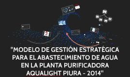 """""""MODELO DE GESTIÓN ESTRATÉGICA PARA EL ABASTECIMIENTO DE AGUA EN LA PLANTA PURIFICADORA AQUALIGHT, PIURA - 2014"""