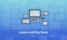 Lasers and Ray Guns